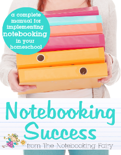 Notebooking Success • a complete manual for implementing notebooking in your homeschool